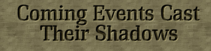 Welcome to Coming Events Cast Their Shadows information source on Coming Events Cast Their Shadows!